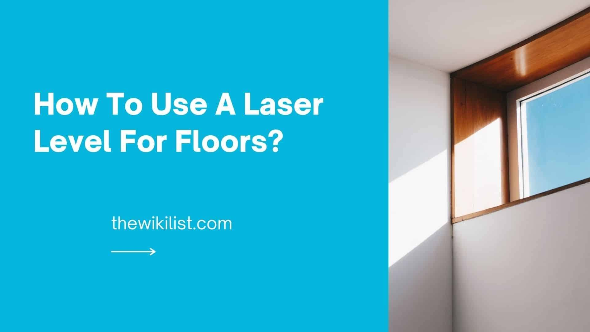 How To Use A Laser Level For Floors